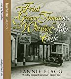 Fannie Flagg Fried Green Tomatoes At The Whistle Stop Café