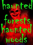 HAUNTED FORESTS, HAUNTED WOODS. True...