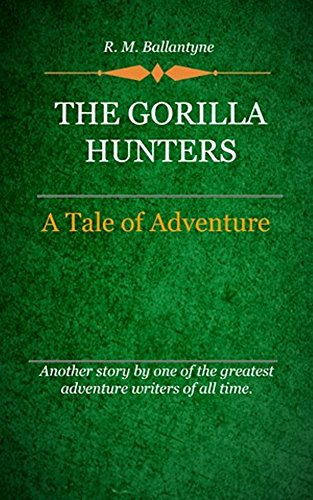 R. M. Ballantyne - The Gorilla Hunters (Illustrated): A Tale of Adventure
