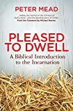 img - for Pleased to Dwell: A Biblical Introduction to the Incarnation book / textbook / text book
