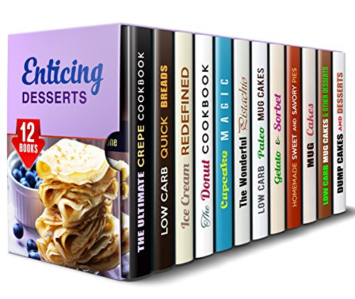 Enticing Desserts Box Set (12 in 1): From Crepes, Bread, Ice Cream, and Other Heavenly Desserts that You Will Surely Love to Make (Low-Carb Creative Snacks & Desserts) by Jessie Fuller, Sherry Morgan, Phyllis Gill, Jessica Meyers, Elena Chambers, Sheila Hope, Jemma Porter, Martha Olsen, Jessica Meyer, Marisa Lee