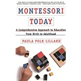 Montessori Today: A Comprehensive Approach to Education from Birth to Adulthood ~ Paula Polk Lillard