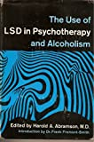 img - for The Use of LSD in Psychotherapy and Alcoholism book / textbook / text book