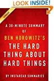 The Hard Thing About Hard Things by Ben Horowitz - A 30-minute Summary & Analysis: Building a Business When There Are No Easy Answers