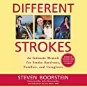Different Strokes: An Intimate Memoir for Stroke Survivors, Families, and Caregivers (       UNABRIDGED) by Steven Boorstein Narrated by Alan Robertson