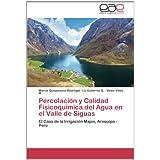 Percolación y Calidad Fisicoquímica del Agua en el Valle de Siguas: El Caso de la Irrigación Majes, Arequipa -...