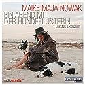 Ein Abend mit der Hundeflüsterin: Lesung & Konzert Hörbuch von Maike Maja Nowak Gesprochen von: Maike Maja Nowak