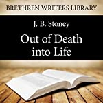 Out of Death into Life: Brethren Writers Library Book 10 | J. B. Stoney