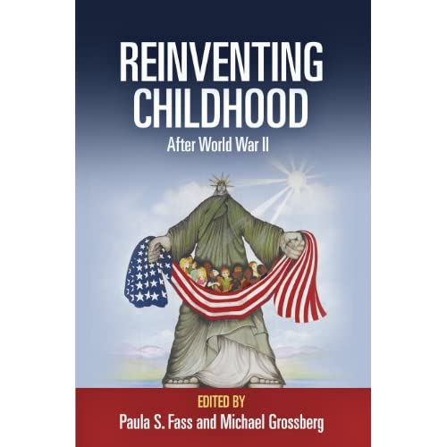 Reinventing Childhood After World War II Fass, Paula S. (Editor)/ Grossberg, Mic