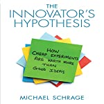 The Innovator's Hypothesis: How Cheap Experiments Are Worth More than Good Ideas | Michael Schrage