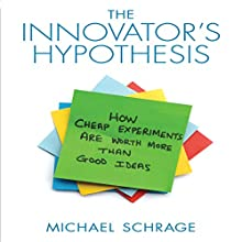 The Innovator's Hypothesis: How Cheap Experiments Are Worth More than Good Ideas (       UNABRIDGED) by Michael Schrage Narrated by Walter Dixon