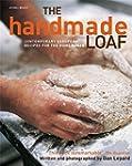 The Handmade Loaf: Contemporary Recip...