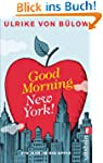Good morning, New York!: Ein Jahr im...