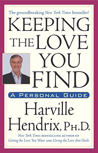 Keeping the Love You Find: A Personal Guide, by Ph.D. Harville Hendrix