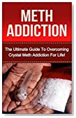 Crystal Meth Addiction: The Ultimate Guide to Overcoming Crystal Meth Addiction For Life! (meth addiction, crystal meth addiction, meth, crystal meth, substance abuse, drug abuse, addictions)