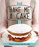 Bake Me a Cake: There's Always Time for Cake