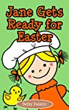 Jane Gets Ready for Easter: An Easter Picture Book for Kids (Ages 4-6)
