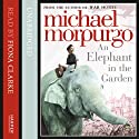 An Elephant in the Garden (       UNABRIDGED) by Michael Morpurgo Narrated by Fiona Clarke