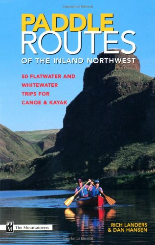 Paddle Routes of the Inland Northwest: 50 Flatwater and Waterwater Trips for Canoe & Kayak PDF