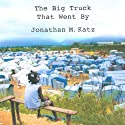 The Big Truck That Went By: How the World Came to Save Haiti and Left Behind a Disaster (       UNABRIDGED) by Jonathan M. Katz Narrated by Jonathan Davis