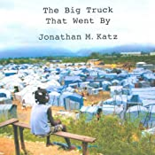 The Big Truck That Went By: How the World Came to Save Haiti and Left Behind a Disaster   [Jonathan M. Katz]