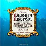 Naughty Newport: Naughty Newport Not To Mention Balboa Island, Corona del Mar And Maybe Even Lido Isle