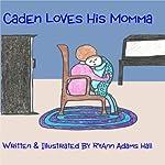 Caden Loves His Momma | RyAnn Hall