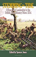 Stemming the Tide. Officers and Leadership in the British Expeditionary Force 1914 (Wolverhampton Military)