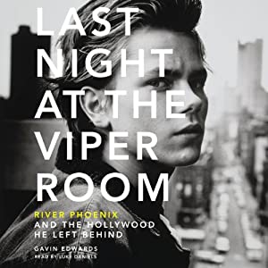 Last Night at the Viper Room: River Phoenix and the Hollywood He Left Behind | [Gavin Edwards]