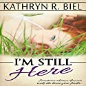 I'm Still Here Audiobook by Kathryn R. Biel Narrated by Lisa Beacom