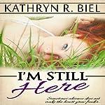 I'm Still Here | Kathryn R. Biel