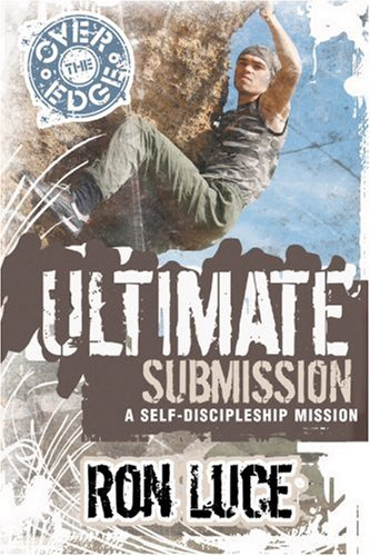 Over the Edge: Ultimate Submission: A Self-Discipleship Mission
