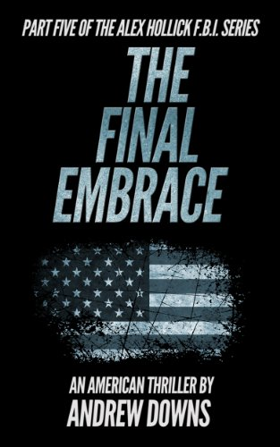 The Final Embrace (The Alex Hollick FBI Series Book 5)