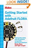 Make: Getting Started with Adafruit FLORA: Making Wearables with an Arduino-Compatible Electronics Platform