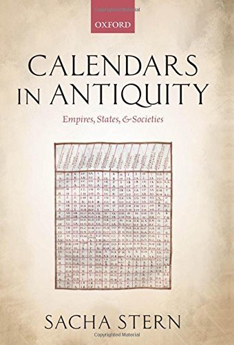 Calendars in Antiquity: Empires, States, and Societies by Sacha Stern (2012-11-15)