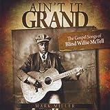 Ain't It Grand: the Gospel Songs of Blind Willie M