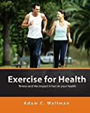 Exercise For Health: Tips For Fitness And Health, How To Maintain A Healthy Lifestyle, Health Foods That Help You be Fit
