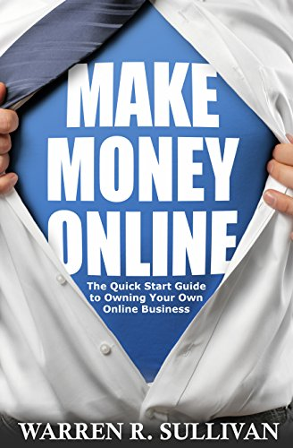 Make Money Online: The Quick Start Guide to Owning Your Own Online Business PDF