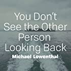You Don't See the Other Person Looking Back Hörbuch von Michael Lowenthal Gesprochen von: Jacob York