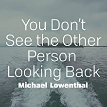You Don't See the Other Person Looking Back | Livre audio Auteur(s) : Michael Lowenthal Narrateur(s) : Jacob York