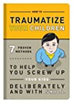 How to Traumatize Your Children: 7 Pr...
