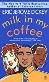Milk In My Coffee (0451194063) by Dickey, Eric Jerome