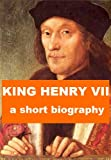 img - for King Henry VII - A Short Biography book / textbook / text book