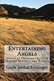 Entertaining Angels: Stories of Christians Serving Through Ministry and Witness