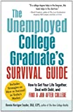 The Unemployed College Graduate's Survival Guide: How to Get Your Life Together, Deal with Debt, and Find a Job After College