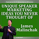 Unique Speaker Marketing Ideas You Never Thought of That Will Instantly Bring a Ton of Extra Money | James Malinchak