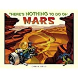 There's Nothing to Do on Mars library Edition by Gall, Chris [2008]