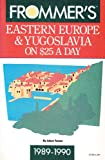 img - for Frommer's Eastern Europe & Yugoslavia on $25 a Day, 1989-1990 (Frommer's Eastern Europe from $ a Day) book / textbook / text book