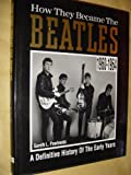 How They Became The Beatles: A Definitive History of the Early Years, 1960-64 Gareth Pawlowski