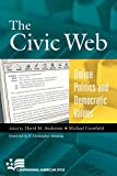 img - for The Civic Web: Online Politics and Democratic Values (Campaigning American Style) book / textbook / text book